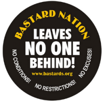 An image says: Bastard Nation leaves no one behind! No conditions! No restrictions! No excuses!